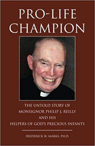 Pro-Life Champion: The Untold Story of Monsignor Philip J. Reilly and His Helpers of God's Precious Infants
